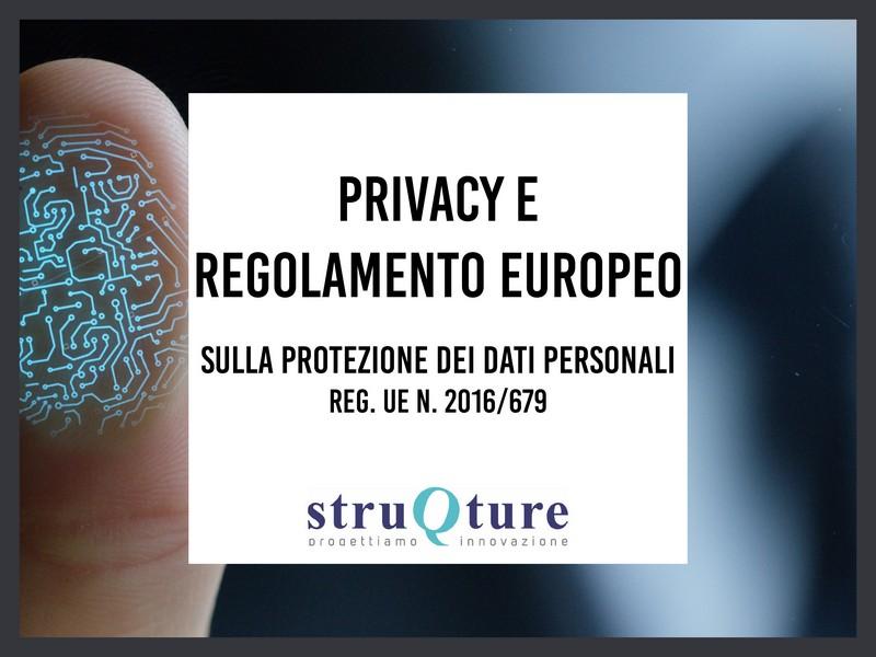 Privacy e Regolamento Europeo sulla Protezione dei Dati Personali - REG. UE n. 2016/679